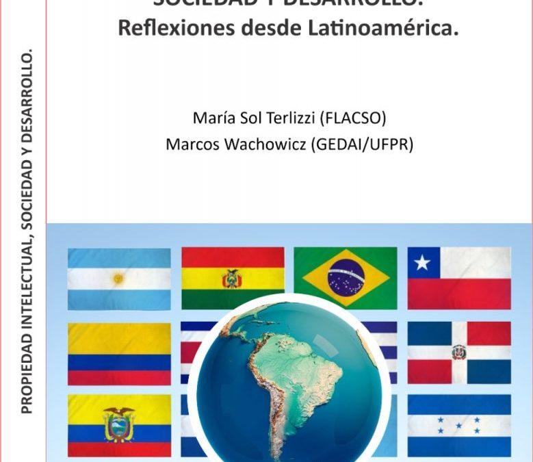 PROPIEDAD INTELECTUAL, SOCIEDAD Y DESARROLLO. Reflexiones desde Latinoamérica